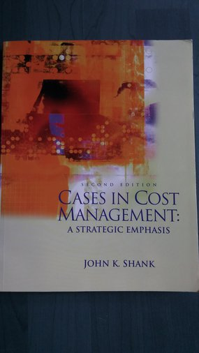 SHANK, JOHN K. CASES IN COST MANAGEMENT: A STRATETIC EMPHASIS