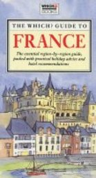 WHICH? GUIDE TO FRANCE: THE ALL-IN-ONE GUIDE TO ALL THAT FRANCE HAS TO OFFER